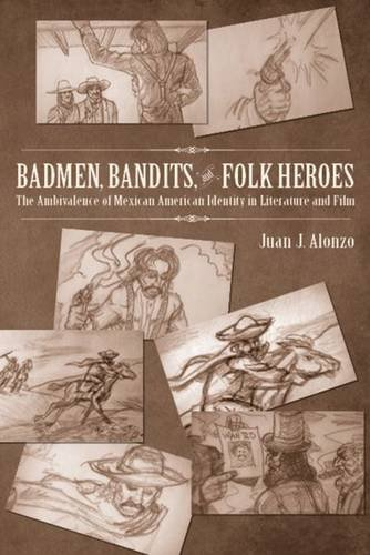 Read Online Badmen, Bandits, and Folk Heroes: The Ambivalence of Mexican American Identity in Literature and Film pdf