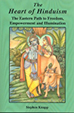 The Heart of Hinduism: The Eastern Path to Freedom, Empowerment and Illumination (English Edition)