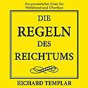Die Regeln des Reichtums: Ein persönlicher Code für Wohlstand und Überfluss Hörbuch von Richard Templar Gesprochen von: Manfred Ludwig