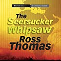 The Seersucker Whipsaw Audiobook by Ross Thomas Narrated by R. C. Bray