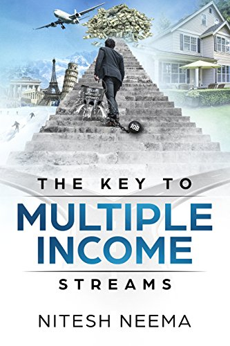 The Key To Multiple Income Streams: A Framework To Create Wealth by [Neema, Nitesh]
