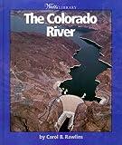 The Colorado River, Carol B. Rawlins, 0531117383
