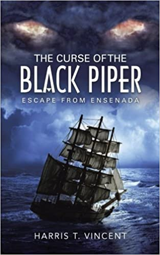 The Curse of the Black Piper: Escape from Ensenada by Harris T. Vincent (2015-01-21)