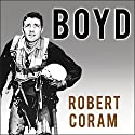 Boyd: The Fighter Pilot Who Changed the Art of War Audiobook by Robert Coram Narrated by Patrick Lawlor