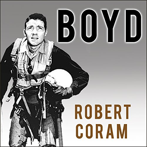 Boyd: The Fighter Pilot Who Changed the Art of War cover