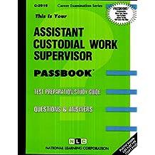 Assistant Custodial Work Supervisor(Passbooks) (Career Exam Ser, C-2916)