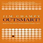 Outsmart!: How to Do What Your Competitors Can't | Jim Champy