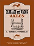 Carriage and Wagon Axles for Horse-Drawn Vehicles, The Carriage Museum of America, 1931626022