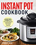 Instant Pot Cookbook: Delicious, Simple, and Quick Instant Pot Electric Pressure Cooker Recipes That Anyone Can Cook (Instant Pot Recipes)