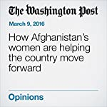 How Afghanistan's Women Are Helping the Country Move Forward | Laura Bush