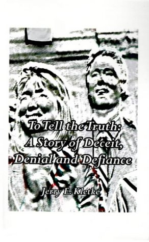 To Tell the Truth: The Final Clinton Scandal: A Story of Deceit, Denial and Defiance