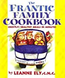 The Frantic Family Cookbook, Leanne Ely, 1891400118