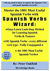Master the 1001 Most Useful Spanish Verbs with Spanish Verbs Wizard: Easy-Learn Lock-Step Method for Learning Spanish Verbs & Tenses: Plus 101 Spanish ... type -Fully Conjugated (English Edition)