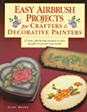 Easy Airbrush Projects for Crafters and Decorative Painters, Lindy Brown, 0891347461