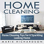 Home Cleaning: Home Cleaning Tips for a Sparkling Looking Home   Marie Richardson