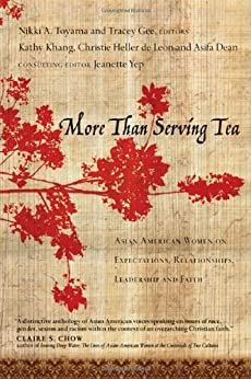 More Than Serving Tea: Asian American Women on Expectations, Relationships, Leadership and Faith by [Khang, Kathy, De Leon, Christie Heller, Dean, Asifa]