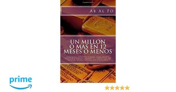 Amazon.com: Un millon o mas en 12 meses o menos: primera parte, bienes raices. (Un millon o mas en 12 meses o menos, guia para principiantes.