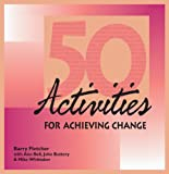 Fifty Activities for Achieving Change, Fletcher, Barry, 0874252113