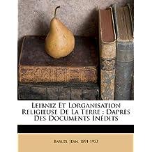 Leibniz Et Lorganisation Religieuse de La Terre: Dapres Des Documents Inedits