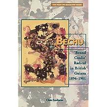 Bechu: Bound Coolie Radical in British Guiana 1894-1901