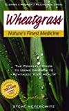 img - for Wheatgrass Natures Finest Medicine by Steve Meyerowitz 7Rev Edition (2007) book / textbook / text book