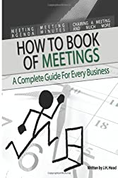 How to Book of Meetings:  Conducting Effective Meetings: Learn How to Write Minutes for Meetings Using Samples: 1 (How to series)