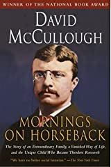 Mornings on Horseback: The Story of an Extraordinary Family, a Vanished Way of Life and the Unique Child Who Became Theodore Roosevelt Paperback