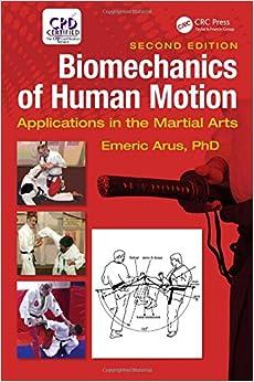 Biomechanics Of Human Motion: Applications In The Martial Arts, Second Edition por Emeric Arus  Ph.d. epub