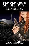 Spy, Spy Away (The Never Say Spy Series Book 7)
