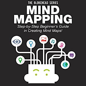 Mind Mapping: Step-by-Step Beginner's Guide in Creating Mind Maps! (The Blokehead Success Series) Audiobook