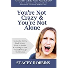 You're Not Crazy And You're Not Alone: Losing the Victim, Finding Your Sense of Humor, and Learning to Love Yourself Through Hashimoto's by Stacey Robbins (2013-11-28)