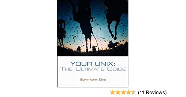 your unix the ultimate guide sumitabha das 9780071189781 amazon rh amazon com your unix the ultimate guide by sumitabha das your unix the ultimate guide exercise solutions