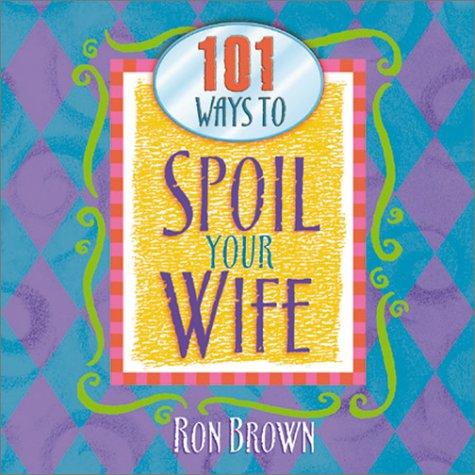 101 Ways to Spoil Your Wife: Amazon.es: Brown, Ron: Libros en ...