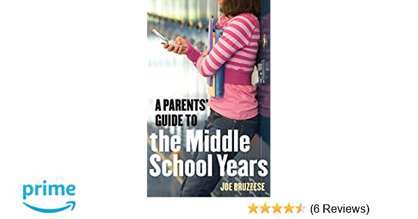 A Parents Guide To The Middle School Years Joe Bruzzese
