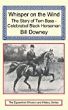 Download Whisper on the Wind: The Story of Tom Bass - Celebrated Black Horseman in PDF ePUB Free Online