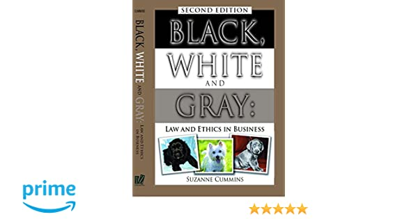 Black White And Gray Law And Ethics In Business Second Edition - Dcof rating