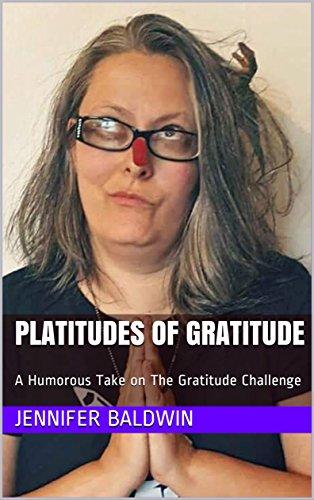 Platitudes of Gratitude: A Humorous Take on The Gratitude Challenge (30 Day Challenge Book -