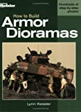 How to Build Armor Dioramas, Lynn Kessler, 0890243794