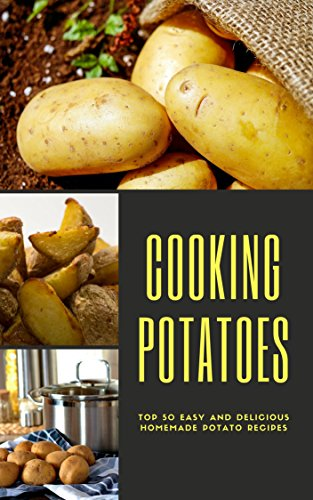 Cooking Potatoes: Top 50 Easy and Delicious homemade potato Recipes (vegan recipes,potato cookbook) by Gita Sundar