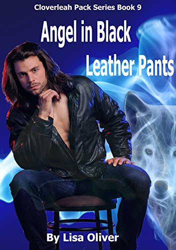 Angel in Black Leather Pants (Cloverleah Pack Series Book 9) ()