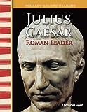 Julius Caesar: Roman Leader: World Cultures Through Time (Primary Source Readers)