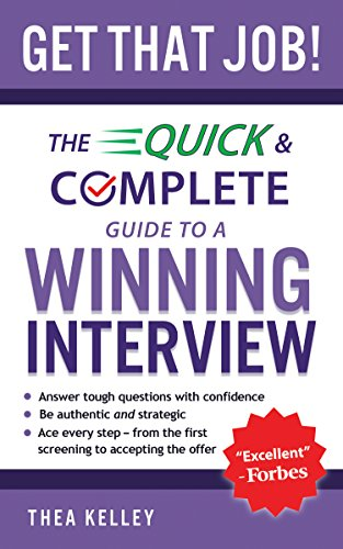 Get That Job!: The Quick and Complete Guide to a Winning Interview (Behavioural Interview Questions And Answers For Managers)