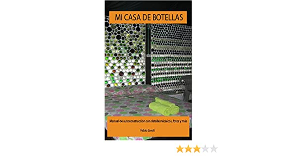 Amazon.com: Mi casa de botellas: Manual de auto construcción con detalles técnicos, fotos y más (Spanish Edition) eBook: Fabio Livoti, Erika Scanu, ...