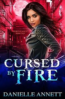 Cursed by Fire: An Urban Fantasy Novel (Blood and Magic Book 1) by [Annett, Danielle]