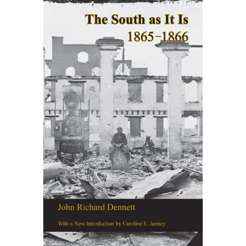 The South As It Is: 1865-1866 (Seeing the Elephant) John Richard Dennett and Caroline E. Janney