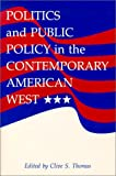 Politics Public Policy in the Contemporary American West, Thomas, Clive, 0826312519