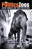 The Politics of Zoos : Exotic Animals and Their Protectors, Donahue, Jesse and Trump, Erik, 0875803644