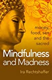 food and sex - Mindfulness and Madness: Money, Food, Sex And The Sacred