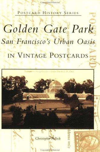 Golden Gate Park:    San Francisco's Urban Oasis in Vintage Postcards (CA) (Postcard History Series) ()
