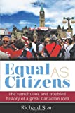 "Richard Starr, ""Equal As Citizens: The Tumultuous and Troubled History of a Great Canadian Idea"" (Formac, 2014)"